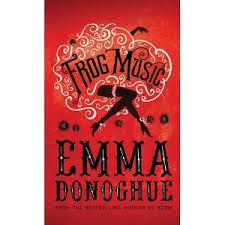 Frog Music - Emma Donoghue.