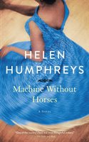 Machine Without Horses - Helen Humphreys