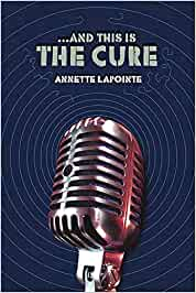And This Is The Cure – Annette Lapointe